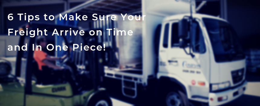 6 Tips to Make Sure Your Freight Arrive on Time and In One Piece!