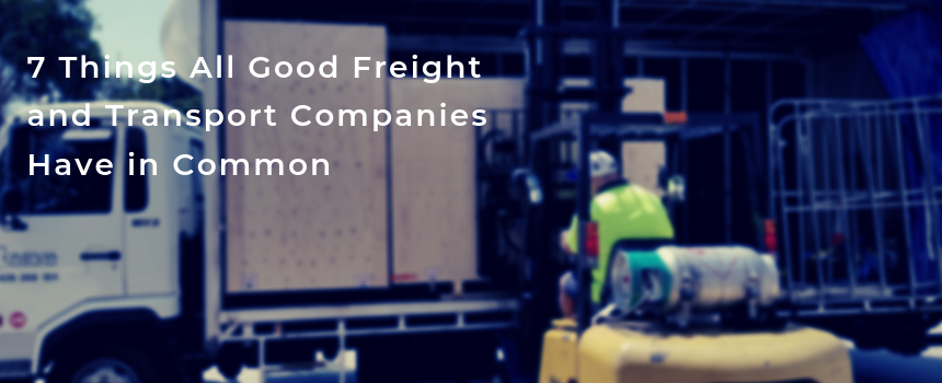 7 Things All Good Freight and Transport Companies Have in Common