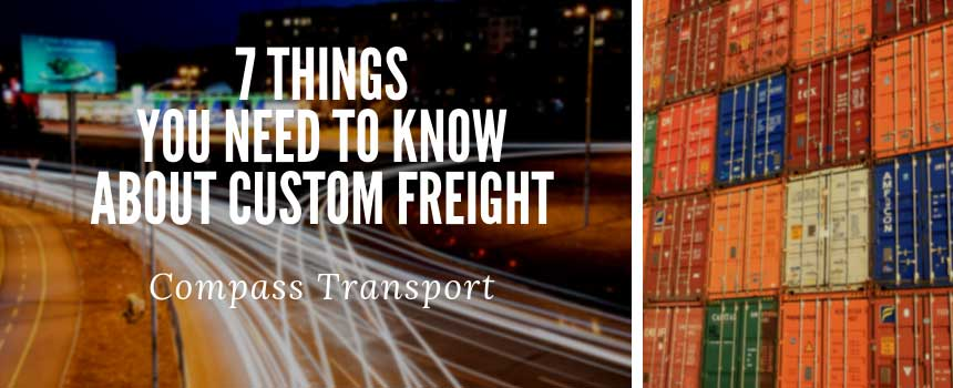7 Things You Need To Know About Custom Freight
