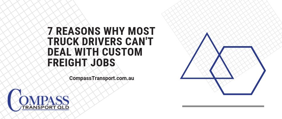 7 Reasons Why Most Truck Drivers Can't Deal with Custom Freight Jobs