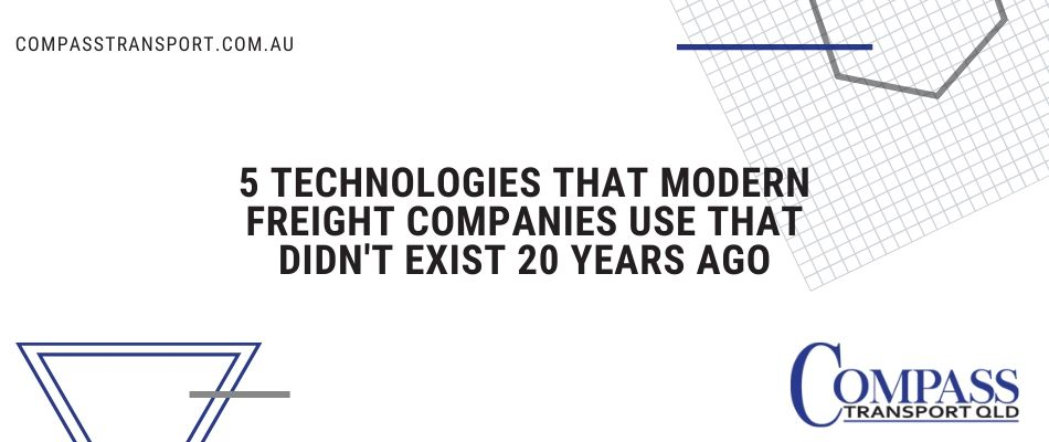 5 Technologies That Modern Freight Companies Use That Didn'T Exist 20 Years Ago
