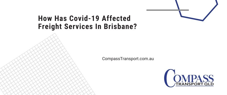How Has Covid-19 Affected Freight Services In Brisbane?