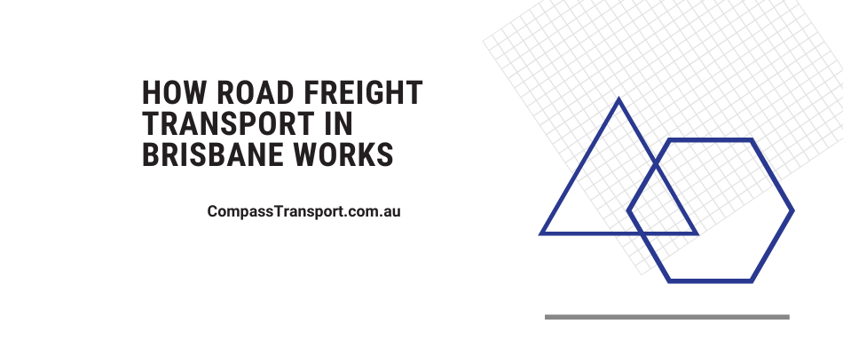 How Road Freight Transport in Brisbane Works